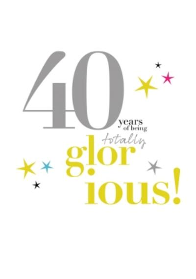 Typographic 40 Years Of Being Totally Glorious Birthday Card
