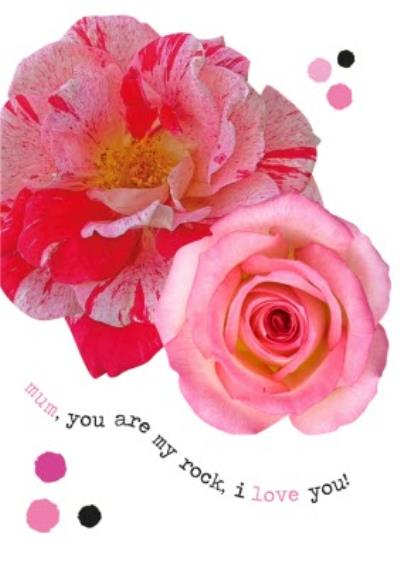Mum You Are My Rock I Love You Roses Card