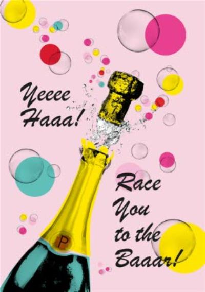 Champagne Bottle Race You To The Bar Birthday Card