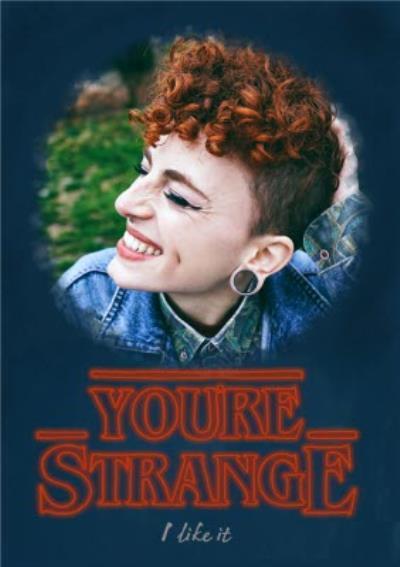You're Strange, I Like It Happy Valentine's Day Photo Card