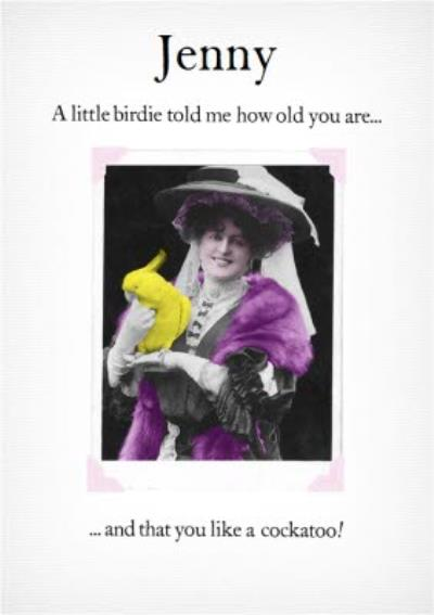 Funny A Little Birdie Told Me How Old You Are And That You Like A Cockatoo Personalised Card