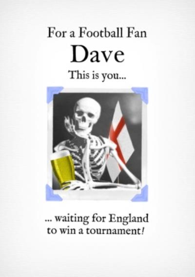 For A Football Fan This Is You Waiting For England To Win A Tournament You Card