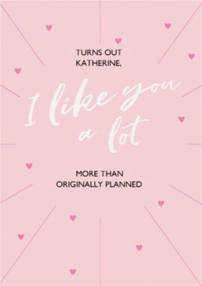 Turns Out I Like You A Lot Personalised Card