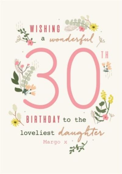 Wishing A Wonderful 30th Birthday To The Loveliest Daughter Floral Birthday Card