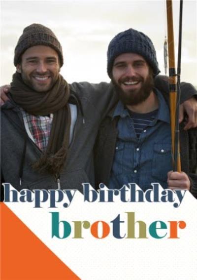 Photo upload Typographic Brother Birthday card