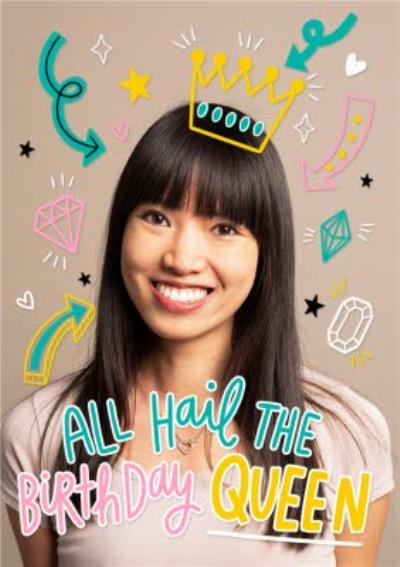 All Hail The Birthday Queen Bright Graphic Photo Upload Birthday Card