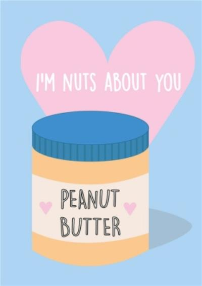 Peanut butter jar I am nuts about you Valentines Day Card