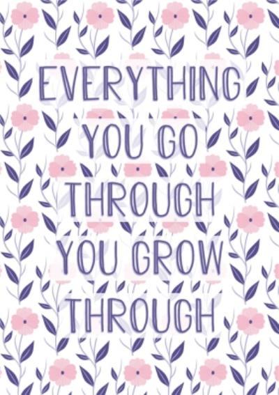 Everything You Go Through You Grow Through Card