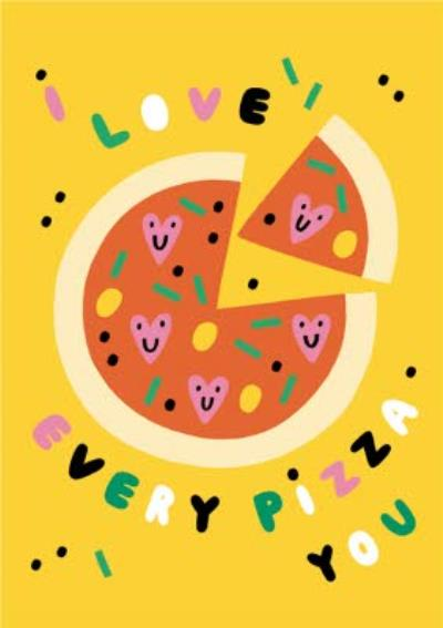 I Love Every Pizza You Card