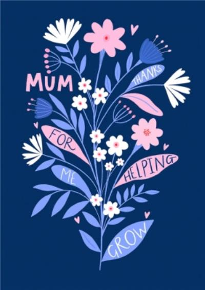 Mum Thanks For Helping Me Grow Card