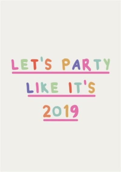 Lets Party Like Its 2019 Card