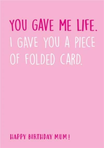 Funny Gift of Life vs Folded Card Happy Birthday Mum Birthday Card
