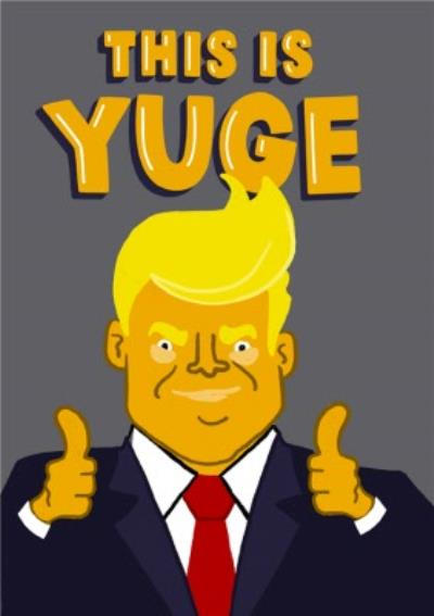 Donald Trump This Is Yuge Birthday Card