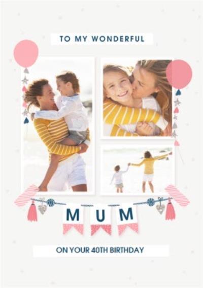 Wonderful Mum 40th Birthday Card with Photo Uploads