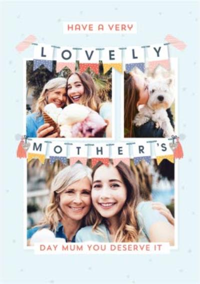 Have A Lovely Mothers Day Mum You Deserve It Bunting Photo Upload Mothers Day Card