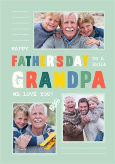 Happy Father's Day To A Brill Grandpa Photo Upload Father's Day Card