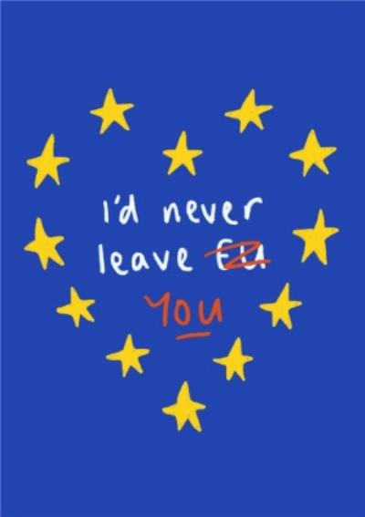 Euro Flag I'd Never Leave EU Funny Happy Valentine's Day Card