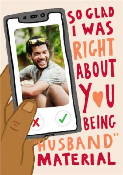Typographic Funny So Glad I Was Right About You Being Husband Material Photo Upload Birthday Card