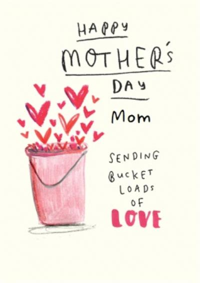 Sending Buckets Of Love Happy Mother's Day Card