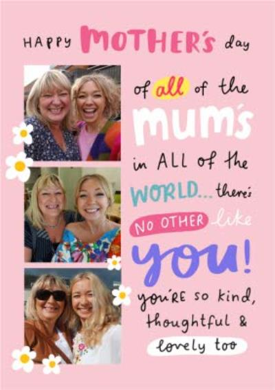 To all the Mother's in the World Theres No Other Like You! Photo Upload Mothers Day Card