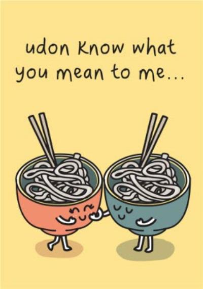 Udon Know What You Mean To Me Funny Pun Card
