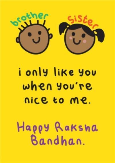 I Only Like You When You're Nice To Me Raksha Bandhan Card