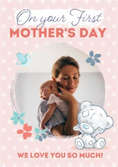 Me To You Tiny Tatty Teddy On Your First Mothers Day Photo Upload Card