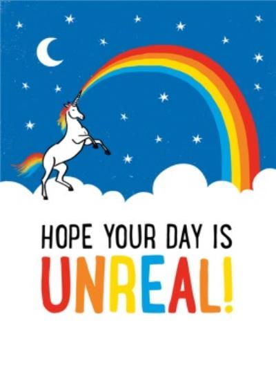 Rainbow Unicorn Hope Your Day Is Unreal Birthday Card