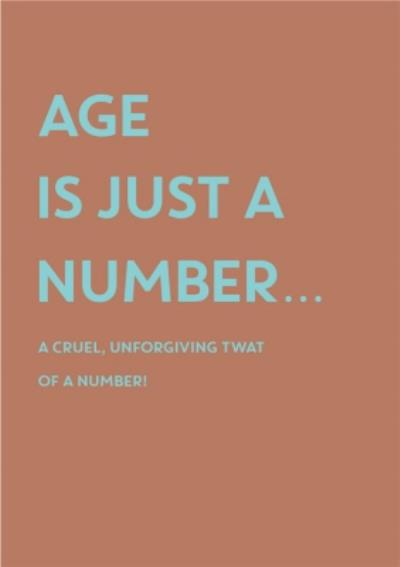 Funny Age Is Just A Number A Cruel Unforgiving Twat Of A Number Birthday Card rd