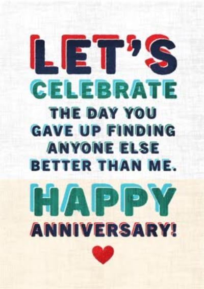 Let's Celebrate The Day You've Gave Up Finding Anyone Better Than Me Anniversary Card