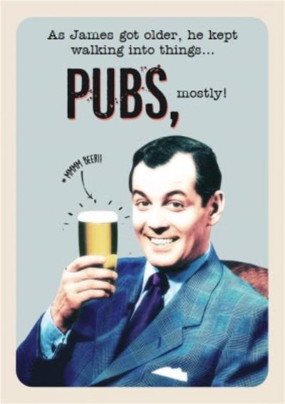 Getting Older And Walking Into Things, Mainly Pubs Funny Birthday Cards