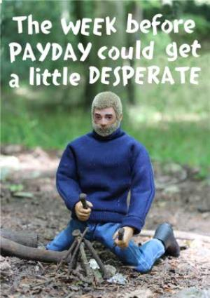 Greeting Cards - Action Doll This Week Before Payday Could Get A Little Desperate Card - Image 1