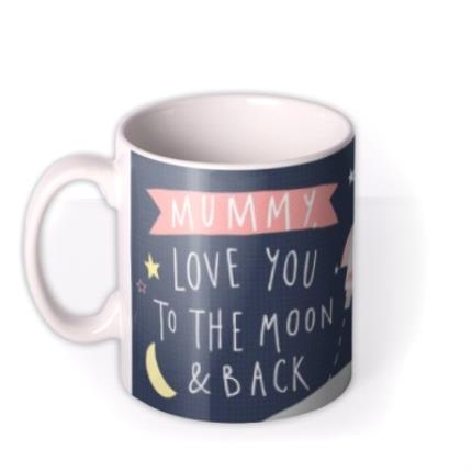Mugs - Mother's Day Mug - Photo Upload - Mummy - Love You - To The Moon And Back - Image 1