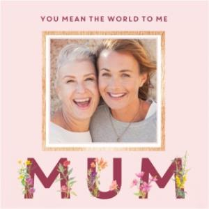 Greeting Cards - Mother's Day Card - mum - photo upload card - you mean the world to me - Image 1