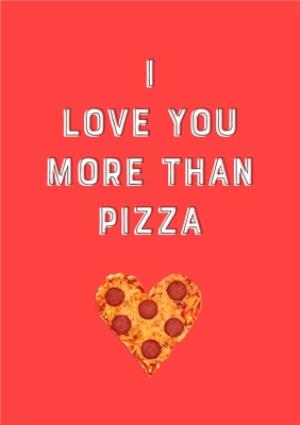 Greeting Cards - I Love You More Than Pizza Valentines Day Card - Image 1