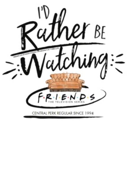 T-Shirts - Friends TV I'd Rather Be Watching Friends T-Shirt  - Image 4