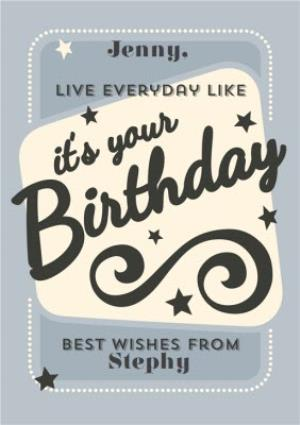 Live Everyday Like Its Your Birthday Personalised Card
