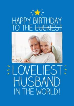 Loveliest Husband Personalised Photo Upload Happy Birthday Card