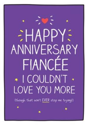 Greeting Cards - Anniversary Card - Happy Anniversary Finaceé, I couldn't love you more - Image 1