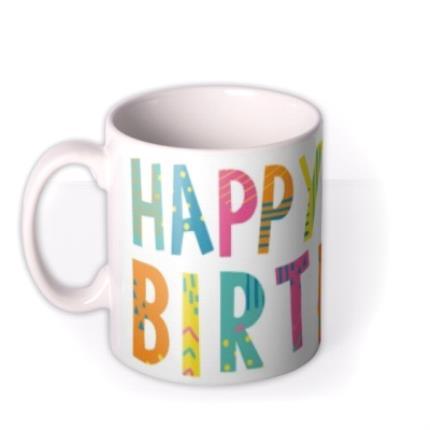 Mugs - Brightly Patterned Happy Birthday Custom Text Mug - Image 1