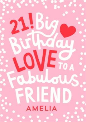 Greeting Cards - Big Birthday Love To A Fabulous Friend 21st Birthday Card  - Image 1