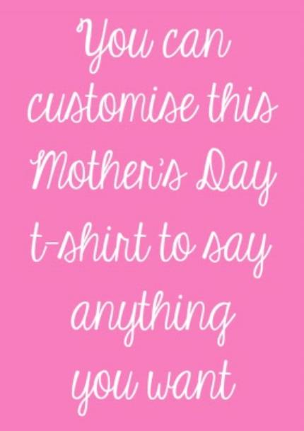 T-Shirts - Mother's Day Say Anything Personalised T-shirt - Image 4