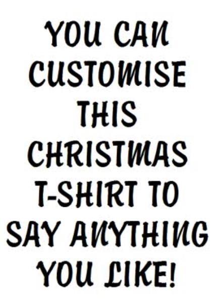 T-Shirts - Christmas Say Anything Personalised T-shirts - Image 4
