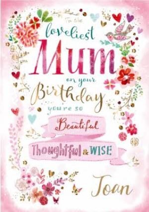 Greeting Cards - Birthday Card - Mum - Loveliest Mum - Beautiful - Thoughtful - Wise - Floral - Image 1