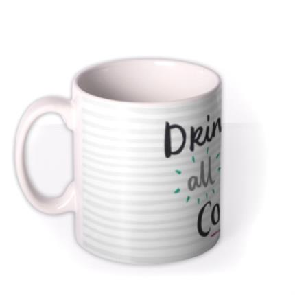 Mugs - Drink All The Coffee Personalised Mug - Image 1