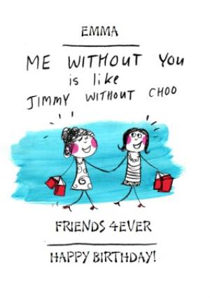 Greeting Cards - Me Without You Is Like Jimmy Without Choo Personalised Friendship Card - Image 1