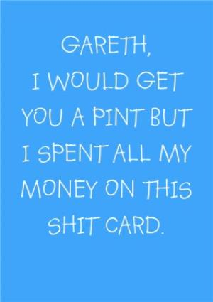 Greeting Cards - I Would Get You A Pint Funny Personalised Happy Birthday Card - Image 1