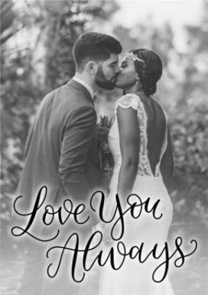 Greeting Cards - Love You Always Script Font Photo Upload Card - Image 1