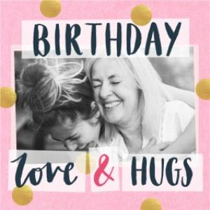 Greeting Cards - Birthday Card - Love and Hugs - Photo Upload - Image 1