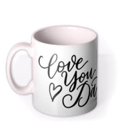 Mugs - Love You Dad Black And White Photo Upload Mug - Image 1